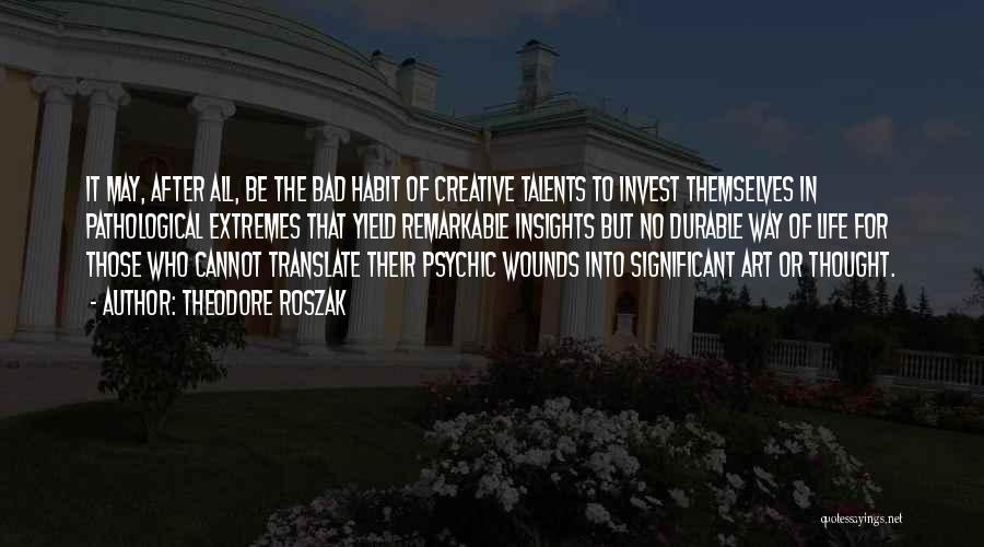 Bad Habit Quotes By Theodore Roszak