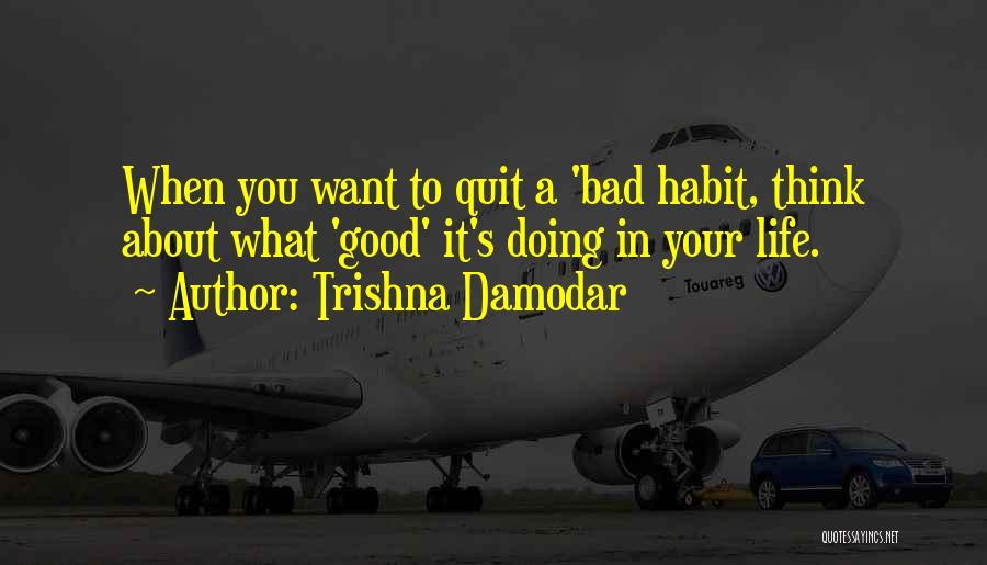 Bad Habit Quotes By Trishna Damodar