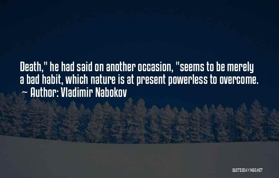 Bad Habit Quotes By Vladimir Nabokov
