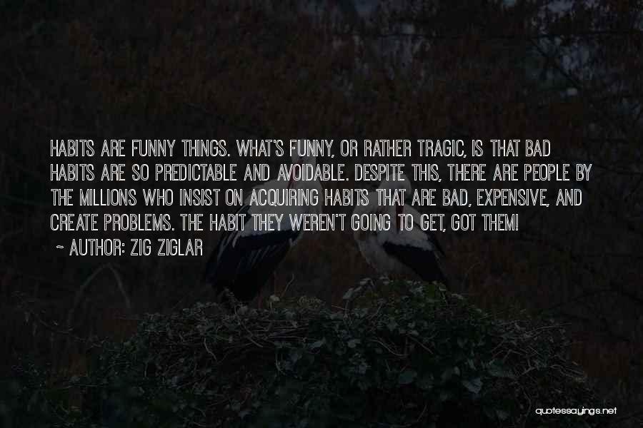Bad Habit Quotes By Zig Ziglar