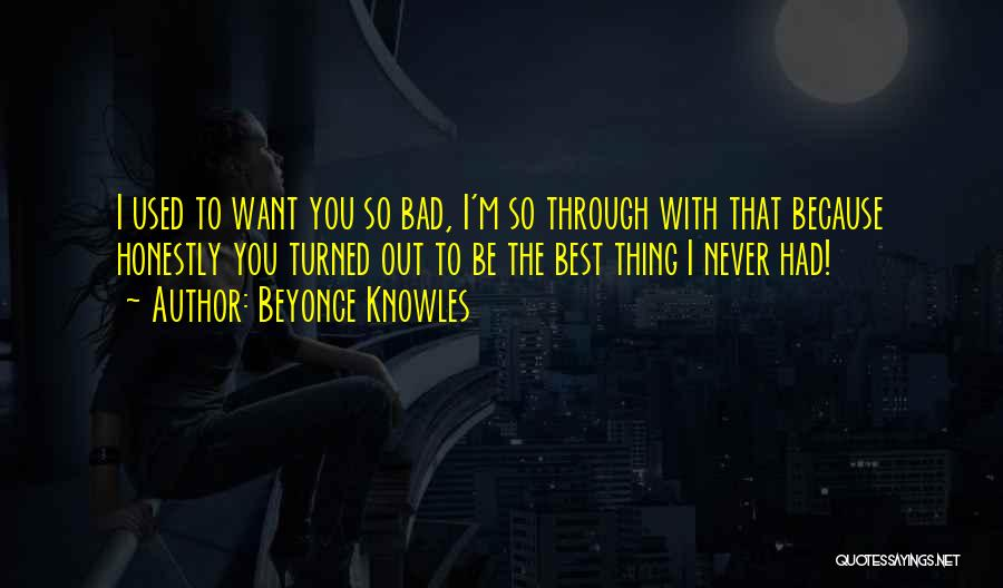 Bad Past Relationships Quotes By Beyonce Knowles