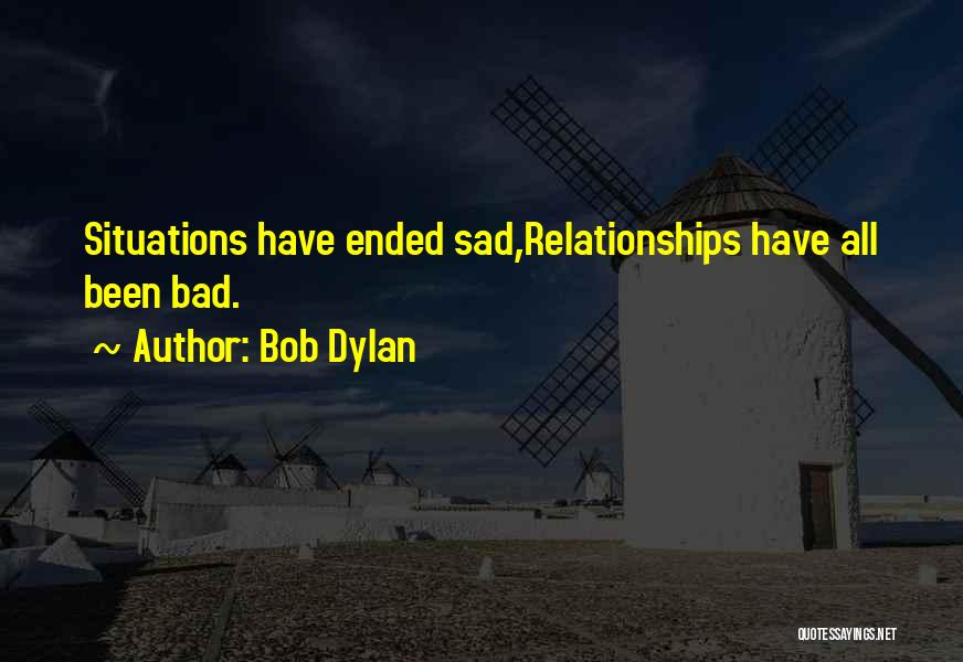 Bad Past Relationships Quotes By Bob Dylan