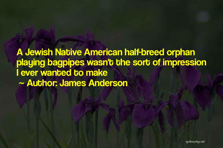 Bagpipes Quotes By James Anderson