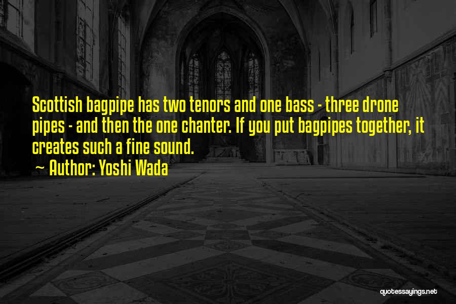 Bagpipes Quotes By Yoshi Wada