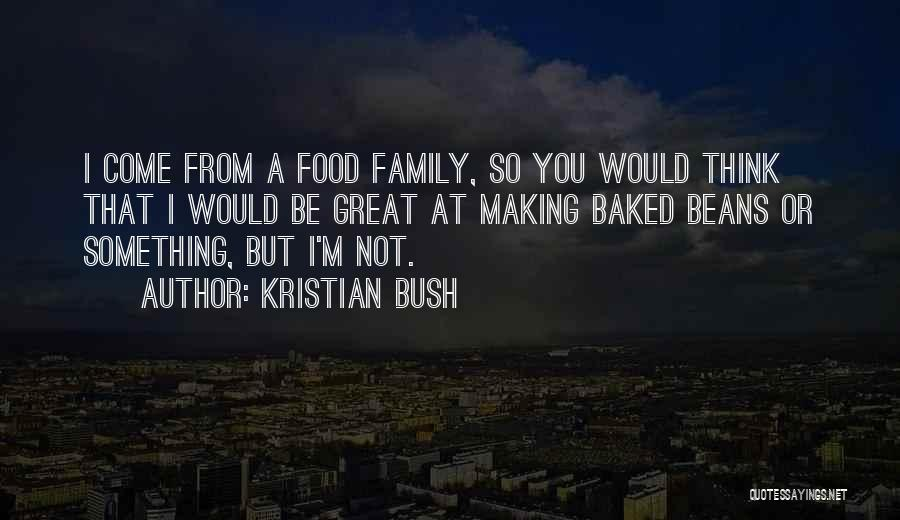 Baked Beans Quotes By Kristian Bush