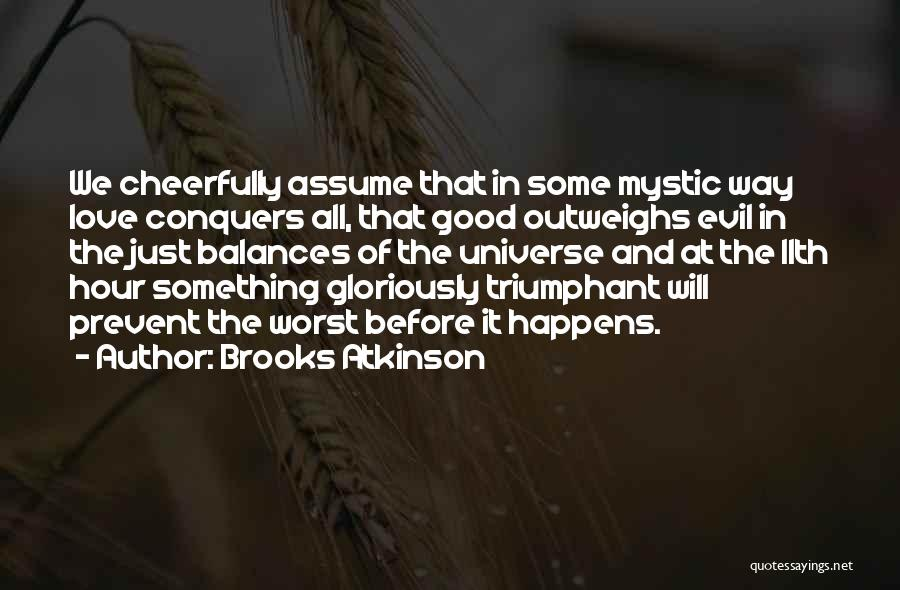 Balance Good And Evil Quotes By Brooks Atkinson