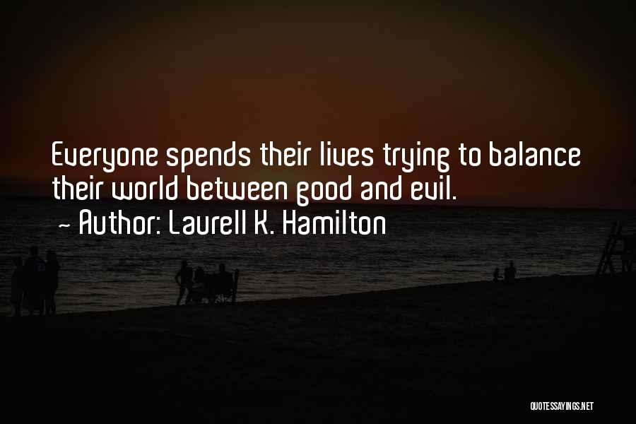 Balance Good And Evil Quotes By Laurell K. Hamilton