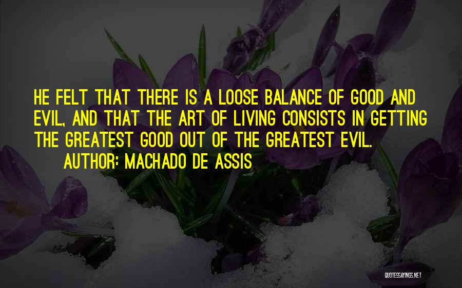 Balance Good And Evil Quotes By Machado De Assis
