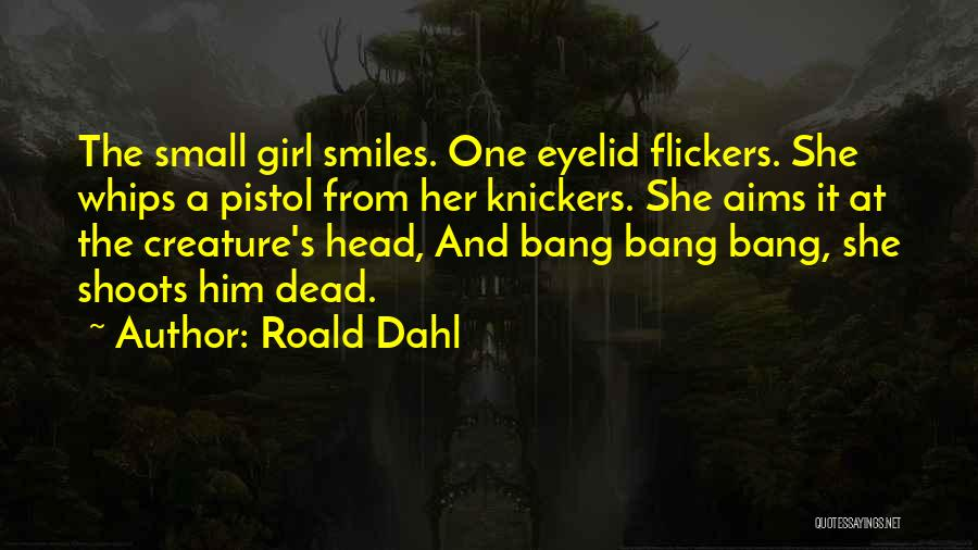 Bang Bang You're Dead Quotes By Roald Dahl