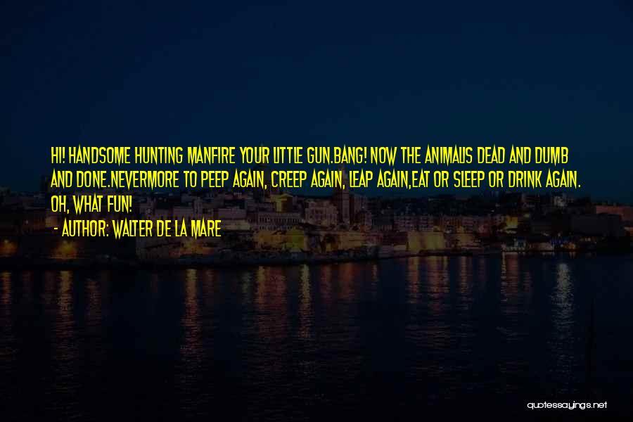 Bang Bang You're Dead Quotes By Walter De La Mare