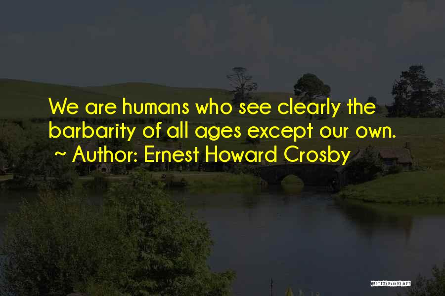 Barbarity Quotes By Ernest Howard Crosby