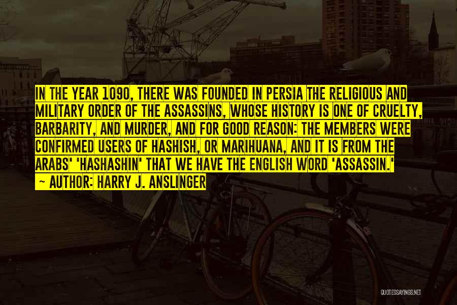 Barbarity Quotes By Harry J. Anslinger