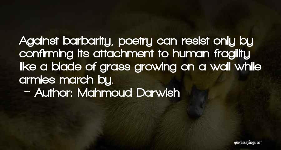 Barbarity Quotes By Mahmoud Darwish