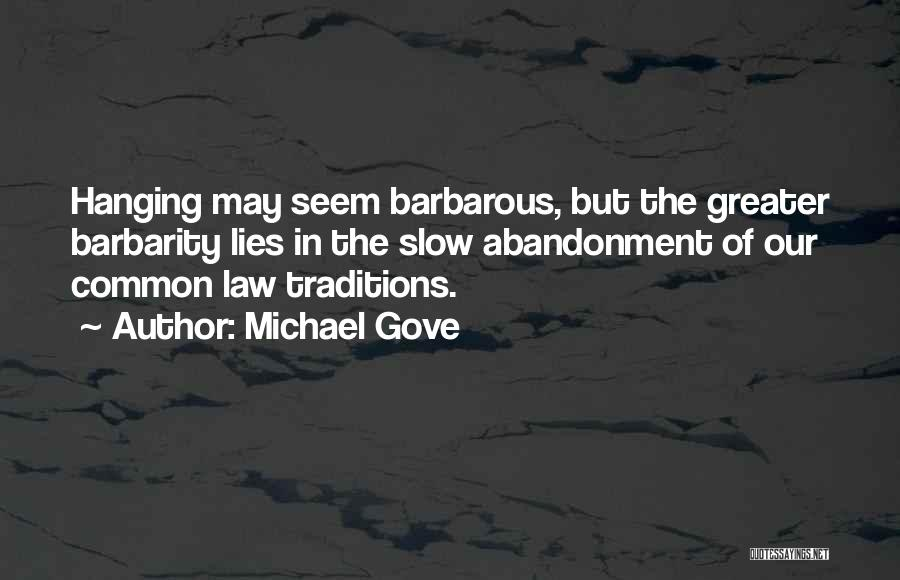 Barbarity Quotes By Michael Gove