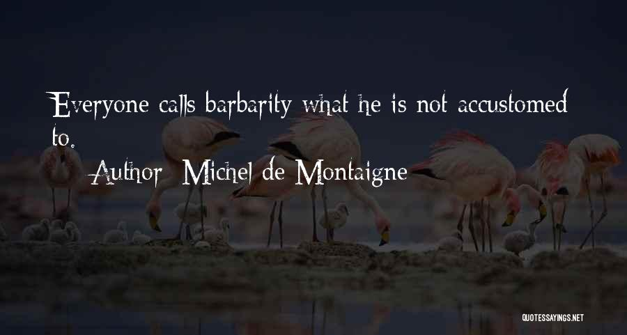 Barbarity Quotes By Michel De Montaigne