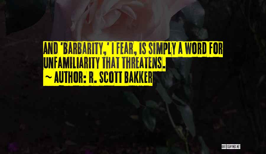 Barbarity Quotes By R. Scott Bakker