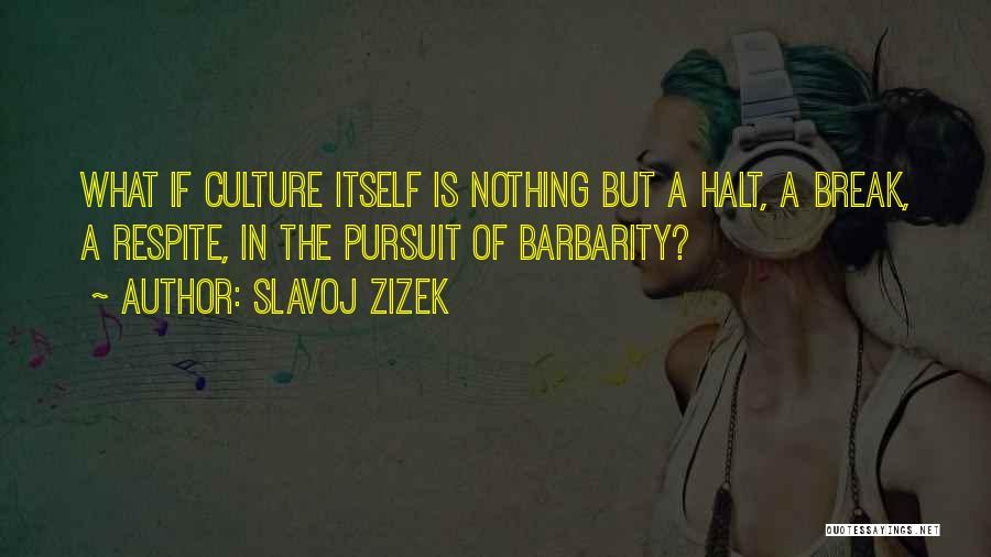 Barbarity Quotes By Slavoj Zizek