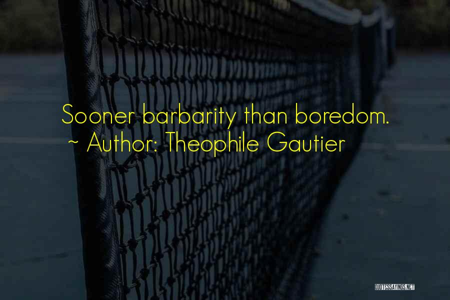 Barbarity Quotes By Theophile Gautier