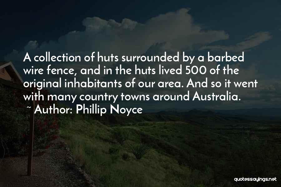 Barbed Wire Fence Quotes By Phillip Noyce