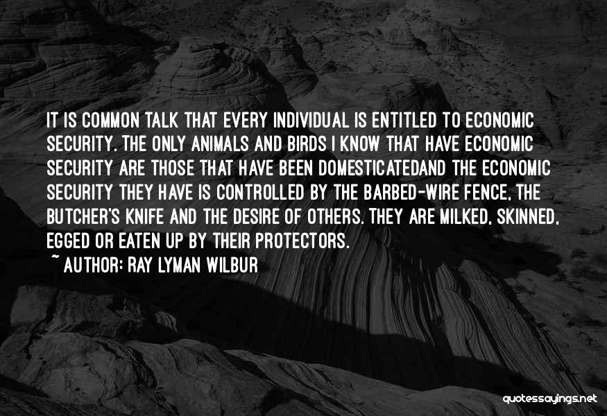 Barbed Wire Fence Quotes By Ray Lyman Wilbur