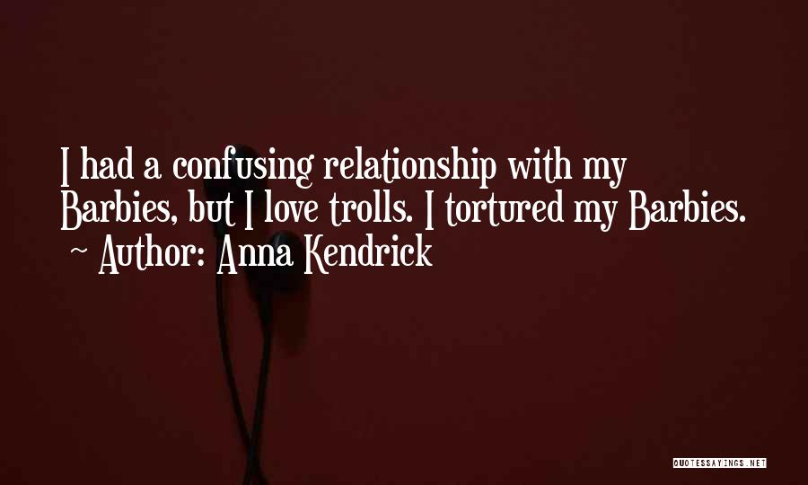 Barbie Love Quotes By Anna Kendrick
