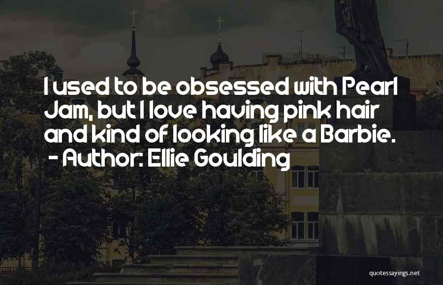Barbie Love Quotes By Ellie Goulding