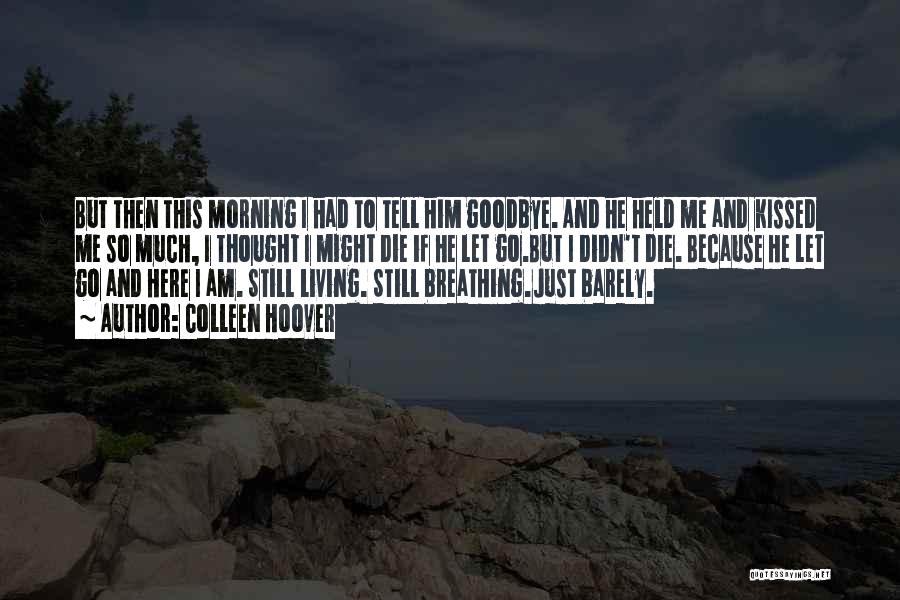 Barely Breathing Quotes By Colleen Hoover