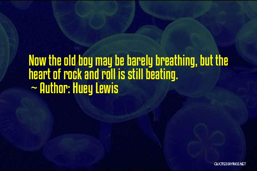 Barely Breathing Quotes By Huey Lewis