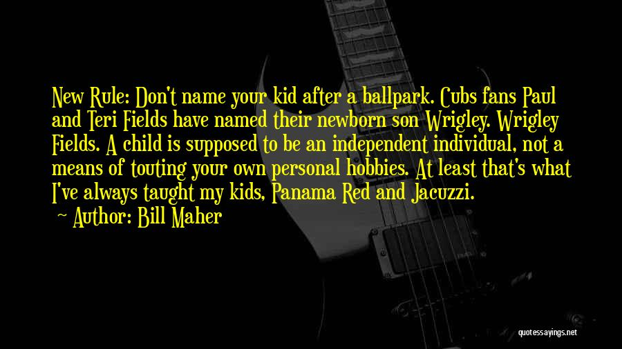 Baseball Fields Quotes By Bill Maher