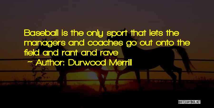 Baseball Fields Quotes By Durwood Merrill