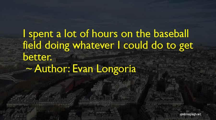 Baseball Fields Quotes By Evan Longoria