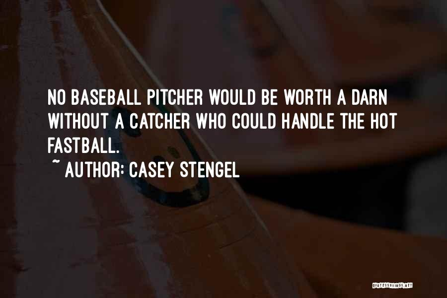 Baseball Pitcher And Catcher Quotes By Casey Stengel
