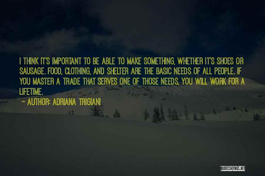 Basic Needs Quotes By Adriana Trigiani
