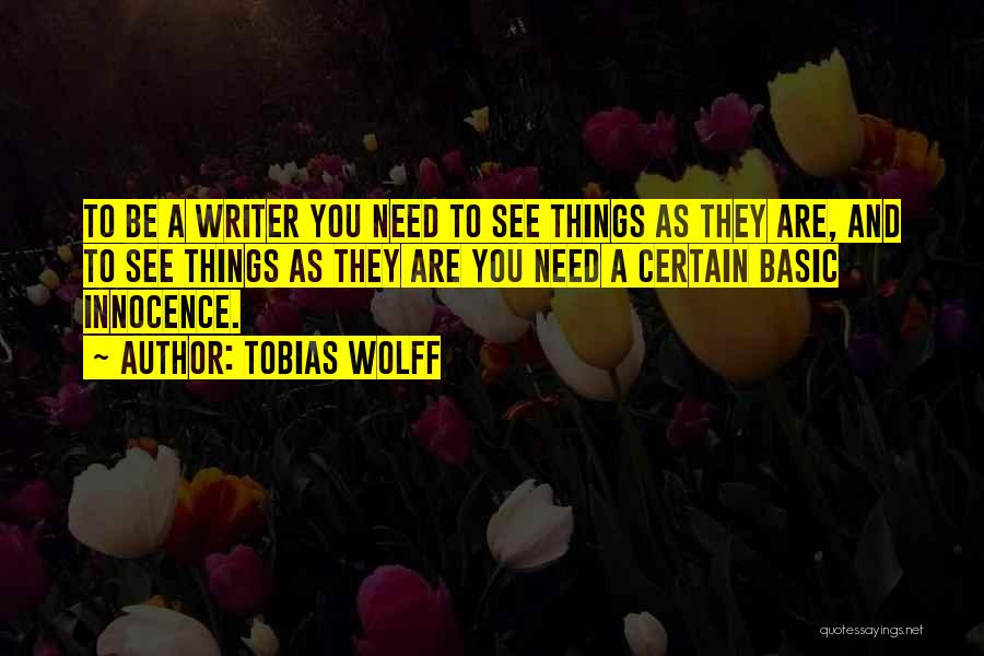 Basic Needs Quotes By Tobias Wolff
