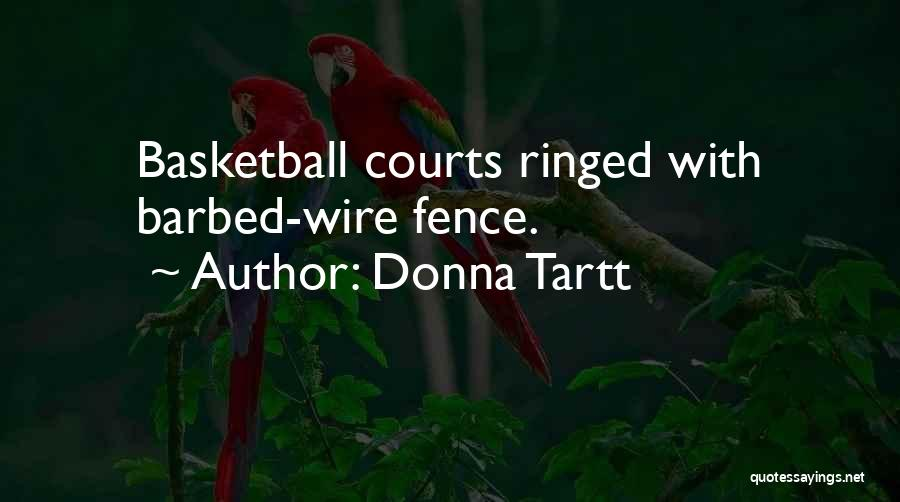 Basketball Courts Quotes By Donna Tartt