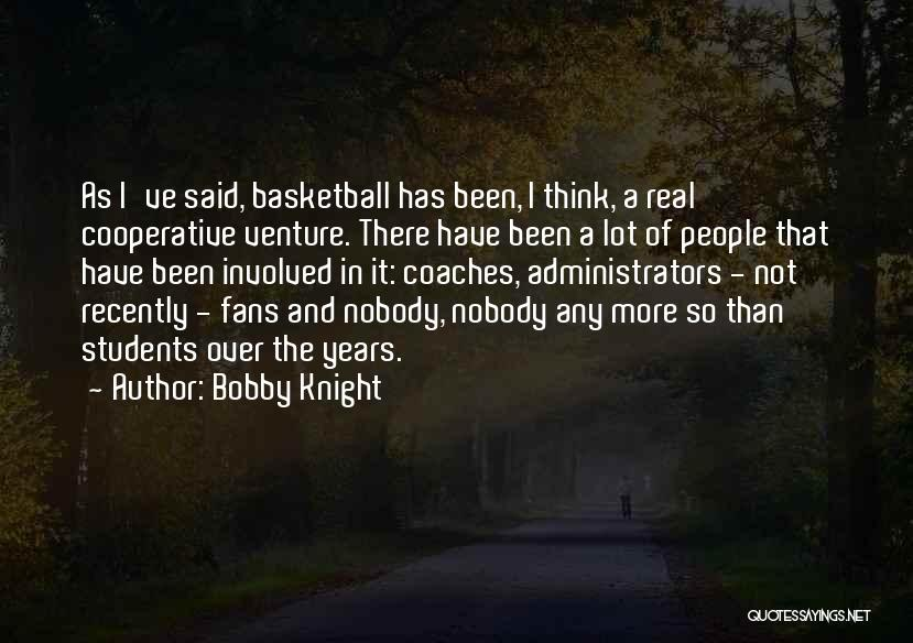 Basketball Fans Quotes By Bobby Knight
