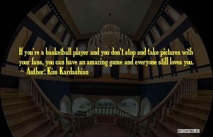 Basketball Fans Quotes By Kim Kardashian