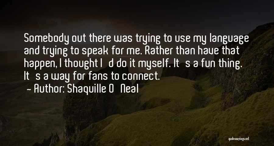 Basketball Fans Quotes By Shaquille O'Neal