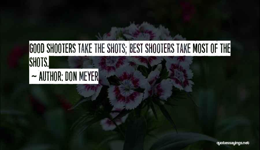 Basketball Shooters Quotes By Don Meyer