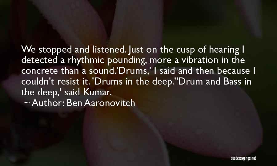 Bass Drum Quotes By Ben Aaronovitch