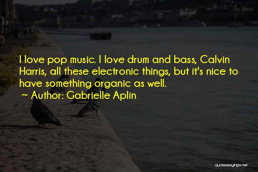 Bass Drum Quotes By Gabrielle Aplin