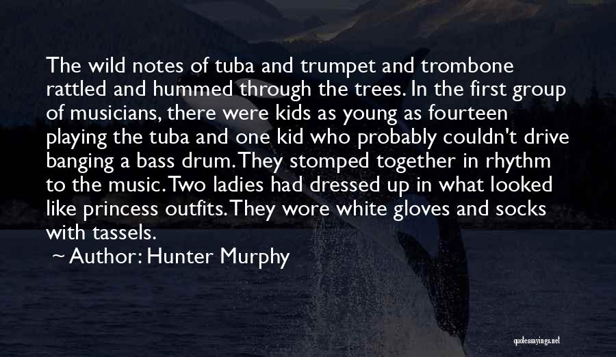Bass Drum Quotes By Hunter Murphy