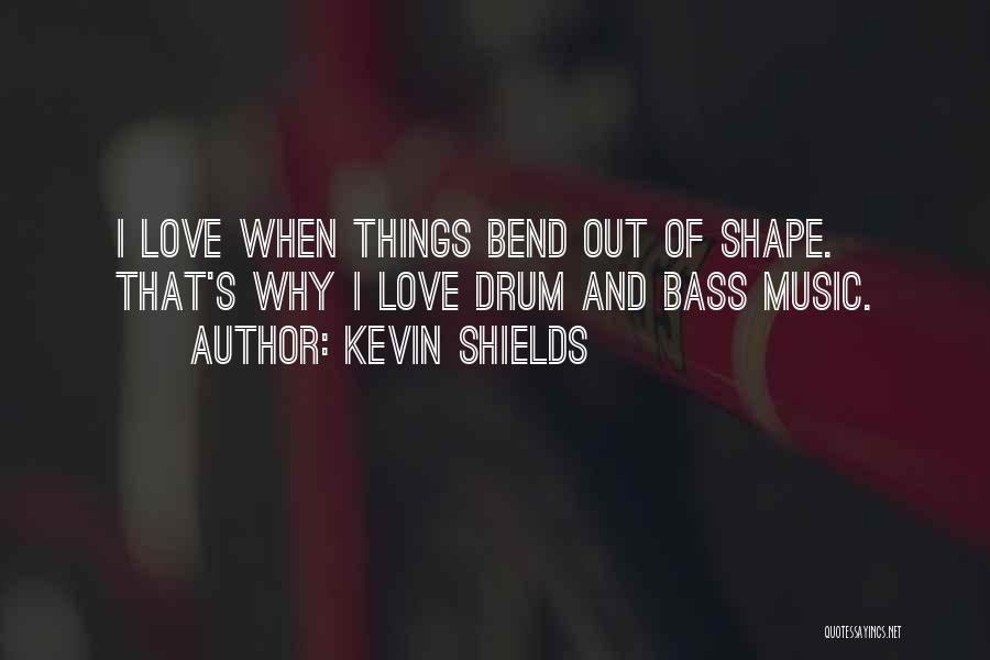 Bass Drum Quotes By Kevin Shields