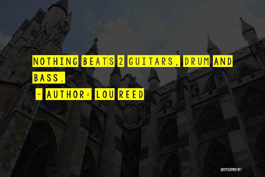 Bass Drum Quotes By Lou Reed