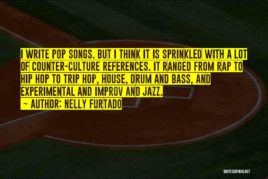 Bass Drum Quotes By Nelly Furtado