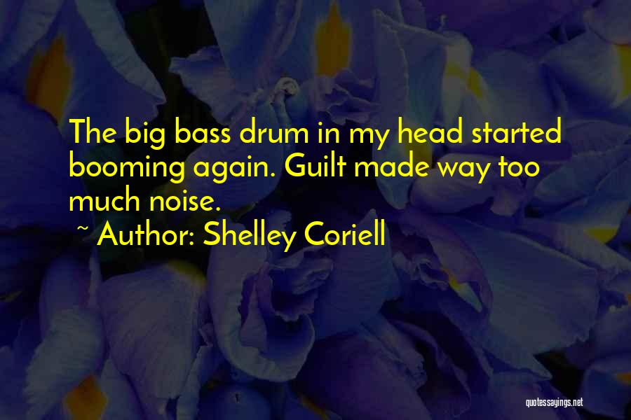 Bass Drum Quotes By Shelley Coriell