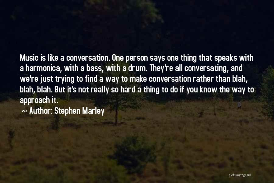 Bass Drum Quotes By Stephen Marley