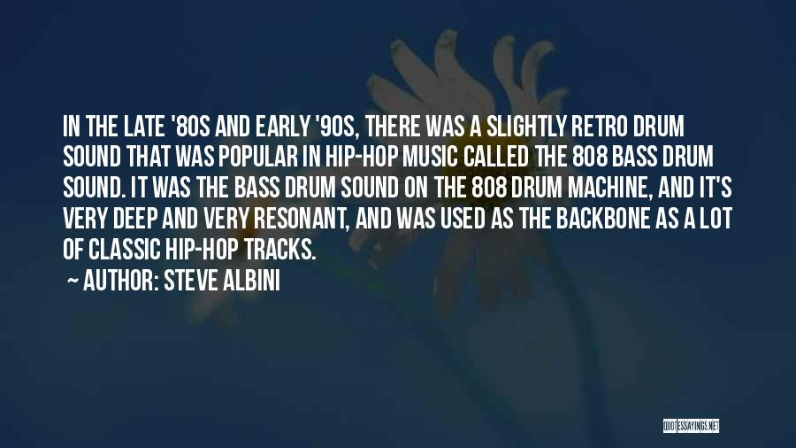 Bass Drum Quotes By Steve Albini
