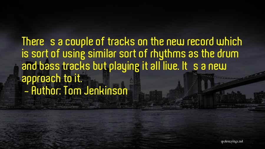 Bass Drum Quotes By Tom Jenkinson