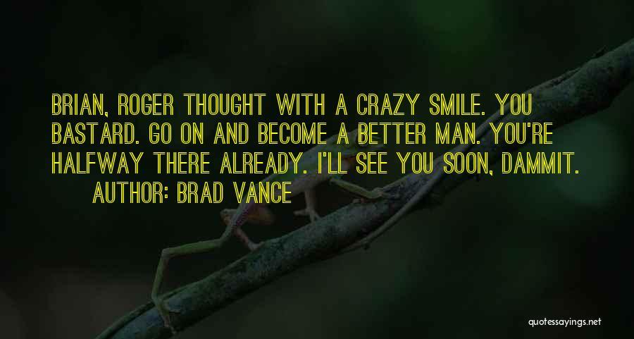 Bastard Man Quotes By Brad Vance